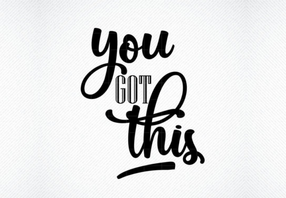 You Got This Graphic By Svg Den Creative Fabrica