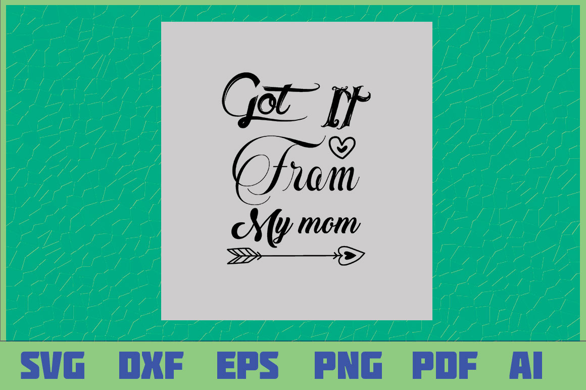 Download Free Got It From My Mom Graphic By Sajidmajid441 Creative Fabrica for Cricut Explore, Silhouette and other cutting machines.