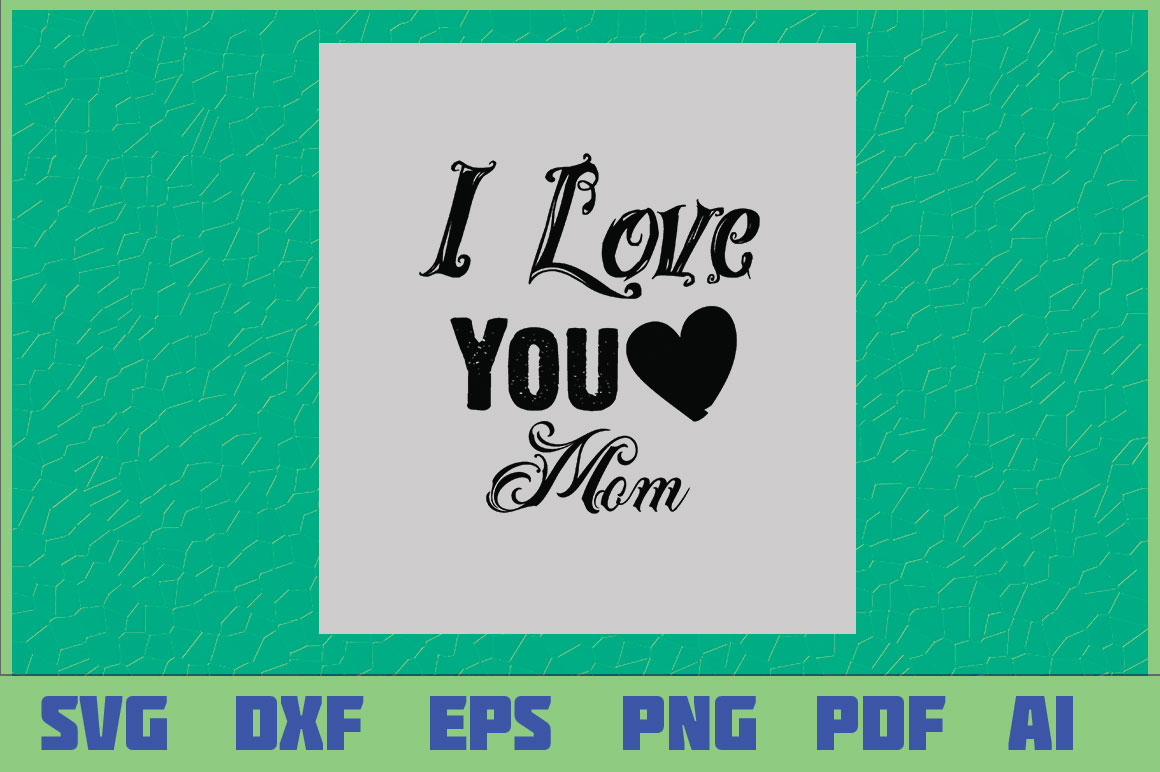 Download Free I Love You Mom Graphic By Sajidmajid441 Creative Fabrica for Cricut Explore, Silhouette and other cutting machines.