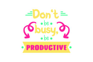 Don't Be Busy, Be Productive Motivational Craft Cut File By Creative Fabrica Crafts