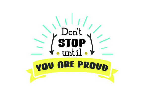 Don't Stop Until You Are Proud Motivational Craft Cut File By Creative Fabrica Crafts