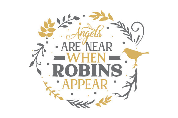 Angels Are Near when Robins Appear Quotes Craft Cut File By Creative Fabrica Crafts