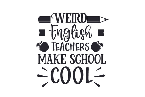 Weird English Teachers Make School Cool Schule & Lehrer Plotterdatei von Creative Fabrica Crafts