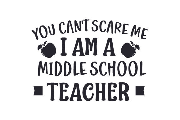 You Can't Scare Me, I Am a Middle School Teacher Schule & Lehrer Plotterdatei von Creative Fabrica Crafts