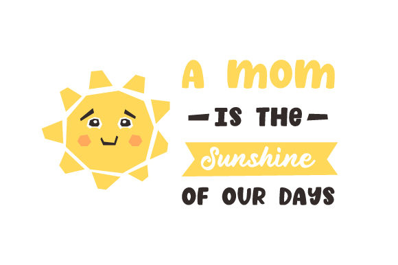 A Mom is the Sunshine of Our Days Muttertag Plotterdatei von Creative Fabrica Crafts