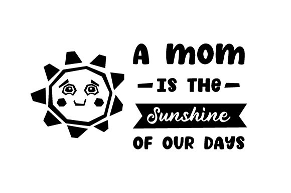 Download Free A Mom Is The Sunshine Of Our Days Svg Cut File By Creative for Cricut Explore, Silhouette and other cutting machines.