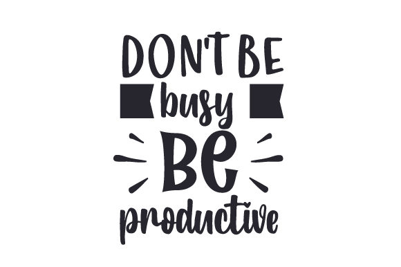 Don't Be Busy, Be Productive Motivation Plotterdatei von Creative Fabrica Crafts