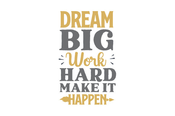 Dream Big.Work Hard. Make It Happen Motivation Plotterdatei von Creative Fabrica Crafts