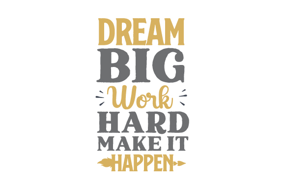 Download Free Dream Big Work Hard Make It Happen Svg Cut File By Creative Fabrica Crafts Creative Fabrica for Cricut Explore, Silhouette and other cutting machines.