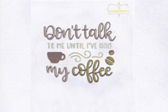 Don't Talk to Me Until I Have Had My Coffee Tea & Coffee Embroidery Design By RoyalEmbroideries