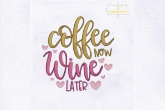 Coffee Now Wine Later Tee & Kaffee Stickdesign von RoyalEmbroideries