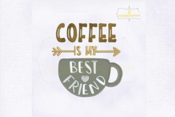Coffee is My Best Friend Tea & Coffee Embroidery Design By RoyalEmbroideries