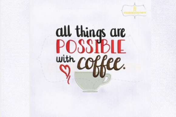 All Things Are Possible with Coffee Tee & Kaffee Stickdesign von royalembroideries