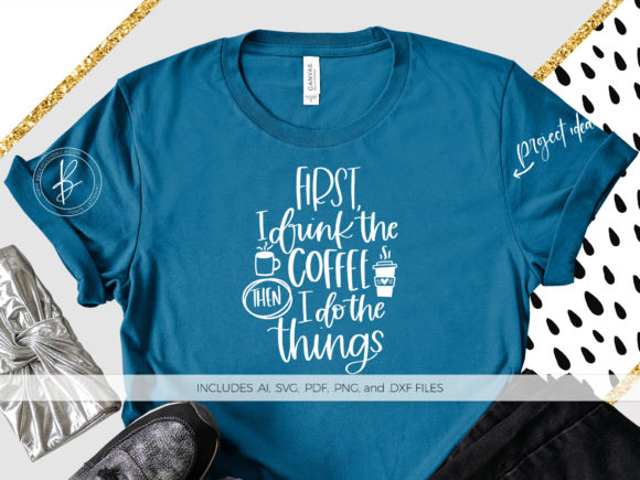 Print on Demand: First I Drink the Coffee Do the Things Graphic Crafts By BeckMcCormick