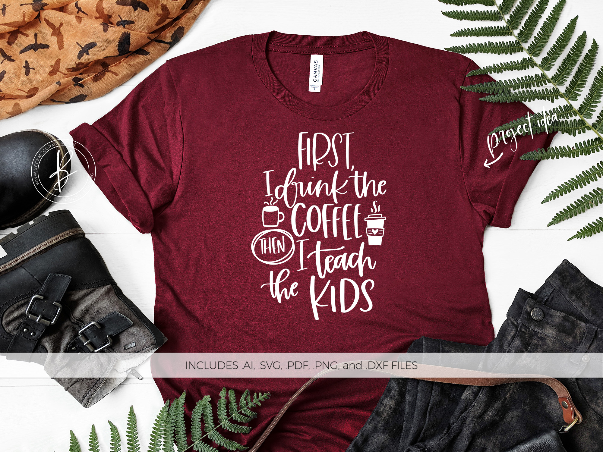 Download Free First I Drink The Coffee Teach The Kids Graphic By Beckmccormick for Cricut Explore, Silhouette and other cutting machines.