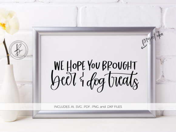 Download Free Hope You Brought Beer And Dog Treats Graphic By Beckmccormick for Cricut Explore, Silhouette and other cutting machines.