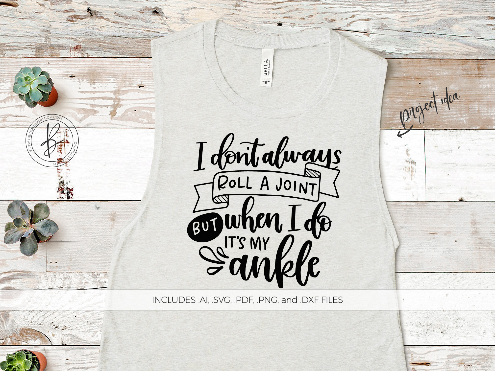 Download Free I Don T Always Roll A Joint My Ankle Graphic By Beckmccormick for Cricut Explore, Silhouette and other cutting machines.
