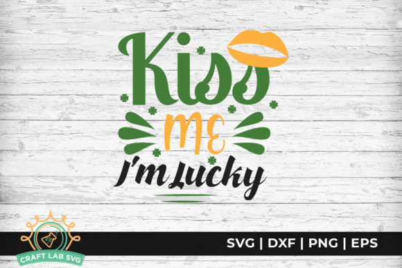 Kiss Me I M Lucky St Patrick S Day Graphic By Craftlabsvg