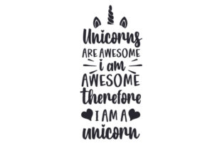 Unicorns Are Awesome, I Am Awesome. Therefore I Am a Unicorn Fairy tales Craft Cut File By Creative Fabrica Crafts