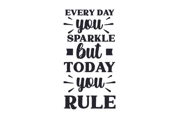 Download Free Every Day You Sparkle But Today You Rule Svg Cut File By for Cricut Explore, Silhouette and other cutting machines.