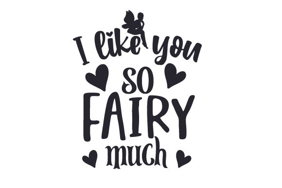 I Like You so Fairy Much Fairy tales Craft Cut File By Creative Fabrica Crafts