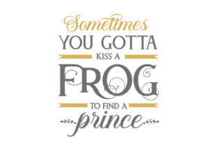 Sometimes You Gotta Kiss a Frog to Find a Prince Fairy tales Craft Cut File By Creative Fabrica Crafts