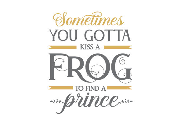 Sometimes You Gotta Kiss A Frog To Find A Prince Svg Cut File By