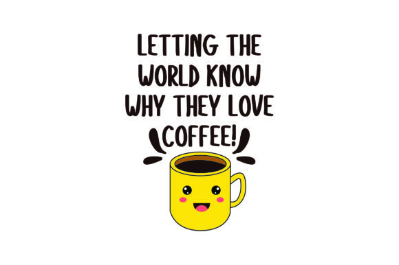 Letting the World Know Why They Love Coffee! Coffee Craft Cut File By Creative Fabrica Crafts - Image 1