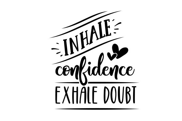 Download Free Inhale Confidence Exhale Doubt Svg Cut File By Creative Fabrica for Cricut Explore, Silhouette and other cutting machines.