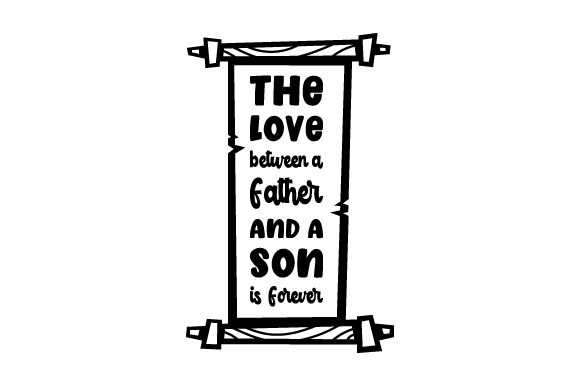 The Love Between a Father and a Son is Forever Father's Day Craft Cut File By Creative Fabrica Crafts