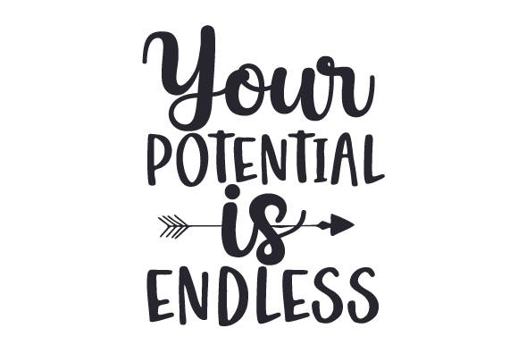 Download Free Your Potential Is Endless Svg Cut File By Creative Fabrica for Cricut Explore, Silhouette and other cutting machines.