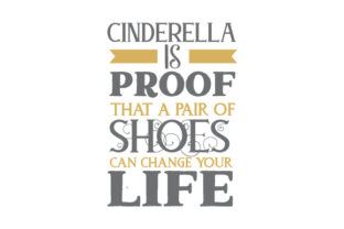 Cinderella is Proof That a Pair of Shoes Can Change Your Life Fairy tales Craft Cut File By Creative Fabrica Crafts