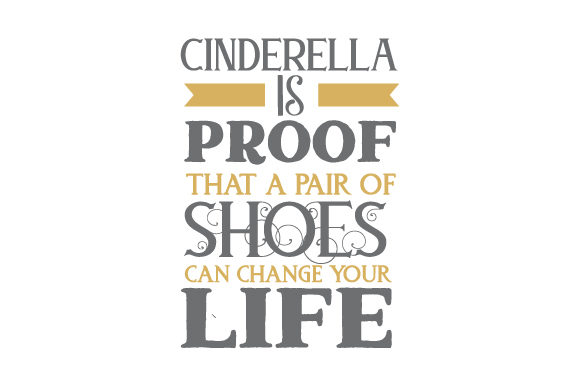 Download Free Cinderella Is Proof That A Pair Of Shoes Can Change Your Life Svg Cut File By Creative Fabrica Crafts Creative Fabrica for Cricut Explore, Silhouette and other cutting machines.