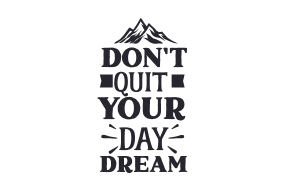 Download Free Don T Quit Your Day Dream Svg Cut File By Creative Fabrica Crafts Creative Fabrica for Cricut Explore, Silhouette and other cutting machines.