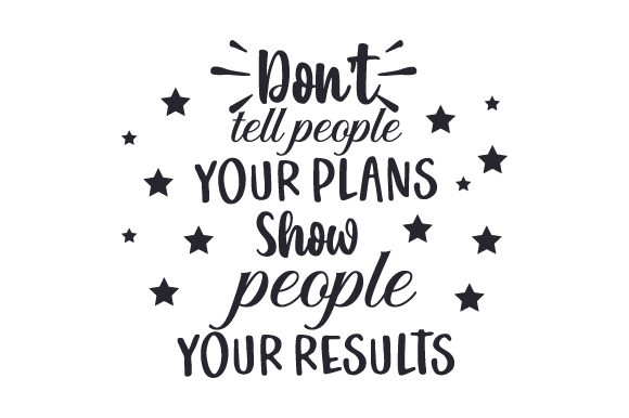 Don't Tell People Your Plans. Show People Your Results Motivational Craft Cut File By Creative Fabrica Crafts