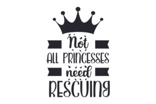Not All Princesses Need Rescuing Fairy tales Craft Cut File By Creative Fabrica Crafts