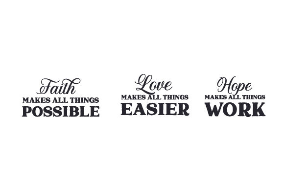 Faith - Makes All Thing Possible, Love - Makes All Thing Easier, Hope - Makes All Things Work Quotes Craft Cut File By Creative Fabrica Crafts