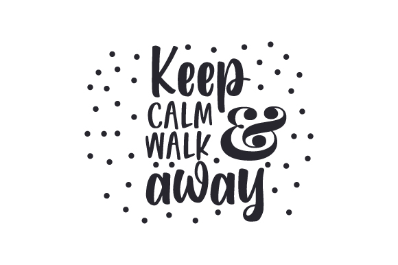 Download Free Keep Calm And Walk Away Svg Cut File By Creative Fabrica Crafts for Cricut Explore, Silhouette and other cutting machines.