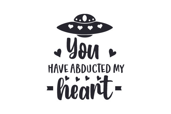Download Free You Have Abducted My Heart Svg Cut File By Creative Fabrica for Cricut Explore, Silhouette and other cutting machines.