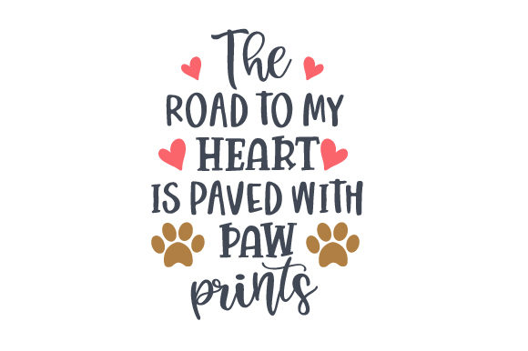The Road to My Heart is Paved with Paw Prints Quotes Craft Cut File By Creative Fabrica Crafts - Image 1