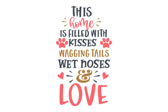 This Home is Filled with Kisses,wagging Tails, Wet Noses and Love Quotes Craft Cut File By Creative Fabrica Crafts