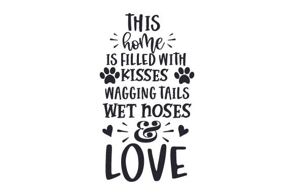 This Home is Filled with Kisses,wagging Tails, Wet Noses and Love Quotes Craft Cut File By Creative Fabrica Crafts - Image 2