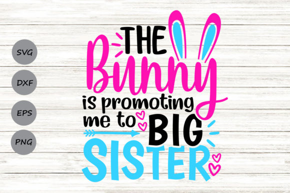 Download Free Bunny Is Promoting Me To Big Sister Graphic By Cosmosfineart for Cricut Explore, Silhouette and other cutting machines.