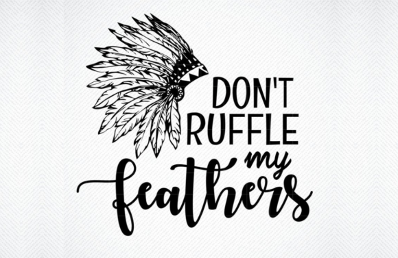 Print on Demand: Don't Ruffle My Feathers Graphic Graphic Templates By SVG DEN