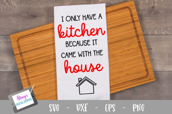 Kitchen - It Came with the House Graphic Crafts By stacysdigitaldesigns