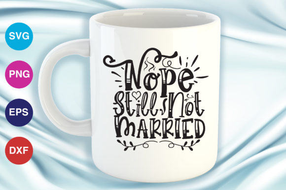 Download Free Nope Still Not Married Graphic By Orindesign Creative Fabrica for Cricut Explore, Silhouette and other cutting machines.