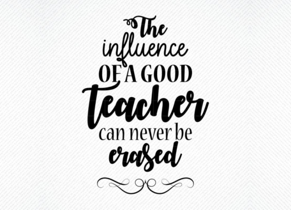 Download Free The Influence Of A Good Teacher Graphic By Svg Den Creative for Cricut Explore, Silhouette and other cutting machines.