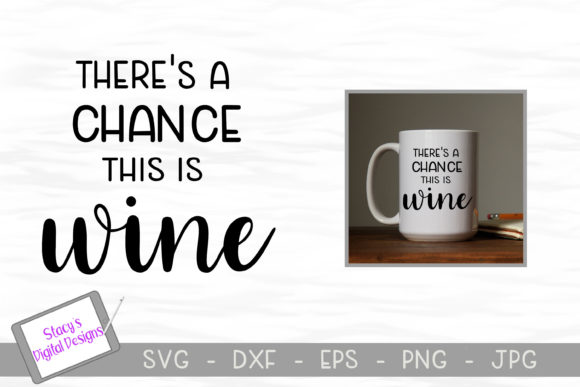 There's a Chance This is Wine Graphic Crafts By stacysdigitaldesigns