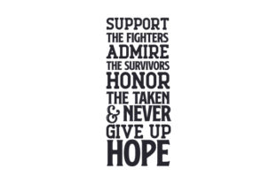 Support the Fighters, Admires the Survivors, Honer the Taken & Never Give Hope Quotes Craft Cut File By Creative Fabrica Crafts