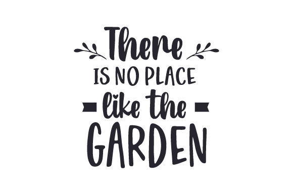 There is No Place Like the Garden Quotes Craft Cut File By Creative Fabrica Crafts
